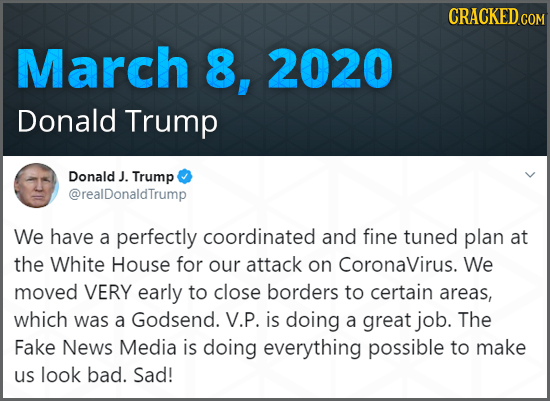 CRACKED COM March 8, 2020 Donald Trump Donald J. Trump @realDonaldTrump We have a perfectly coordinated and fine tuned plan at the White House for our