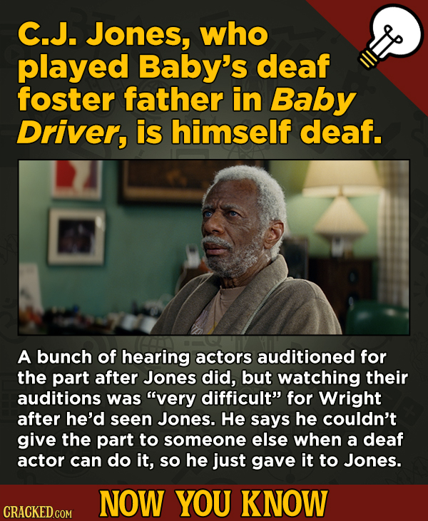 13 Little-Known Facts About Movies, History, And Science - C.J. Jones, who played Baby's deaf foster father in Baby Driver, is himself deaf.