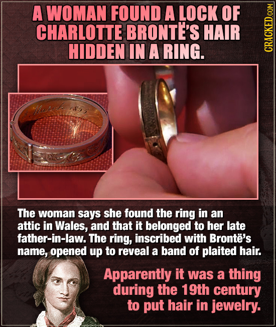 A WOMAN FOUND A LOCK OF CHARLOTTE BRONTE'S HAIR HIDDEN IN A RING. CRAUN Mupil 14:4 The woman says she found the ring in an attic in Wales, and that it