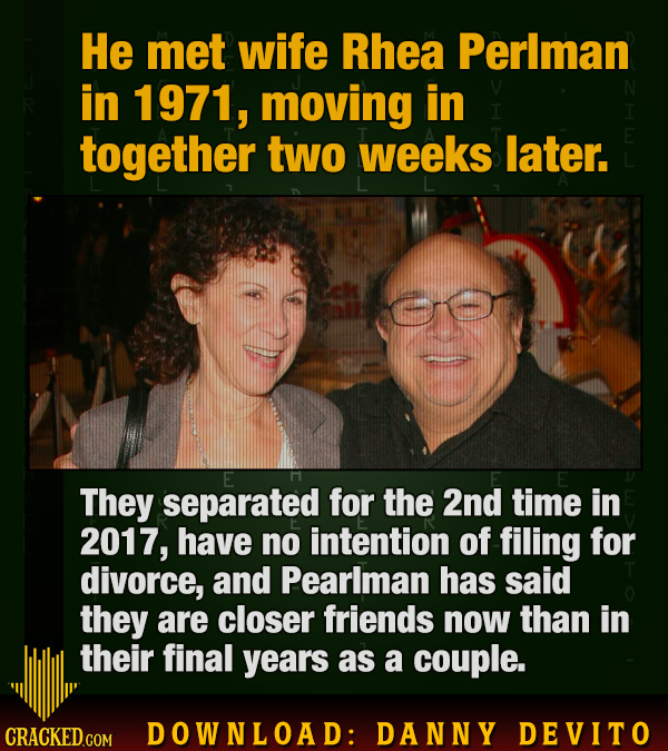 He met wife Rhea Perlman in 1971, moving in together two weeks later. E They separated for the 2nd time in 2017, have no intention of filing for divor