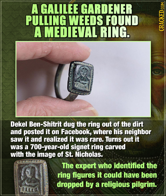A GALILEE GARDENER PULLING WEEDS FOUND A MEDIEVAL RING. CRACKED COM YUOOM Dekel Ben-Shitrit dug the ring out of the dirt and posted it on Facebook, wh