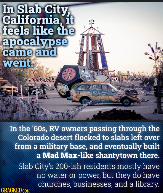 In Slab City, California, it feels like the apocalypse came and went. In the '60s, RV owners passing through the Colorado desert flocked to slabs left
