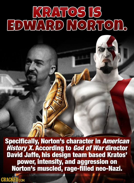 KRATOS IS EDWARD NORTON. Specifically, Norton's character in American History X. According to God of War director David Jaffe, his design team based K