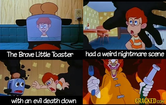 The Brave Little Toaster had a weird nightmare scene with an evil death clown