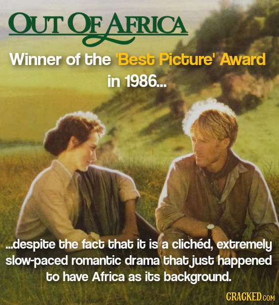 OUT OF EAFRICA Winner of the 'Best Picture' Award in 1986... ...despite the fact that it is a cliched, extremely slow-paced romantic drama that just h