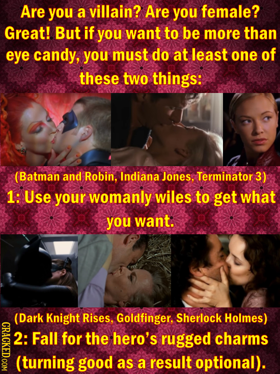 Are you a villain? Are you female? Great! But if you want to be more than eye candy, you must do at least one of these two things: (Batman and Robin,