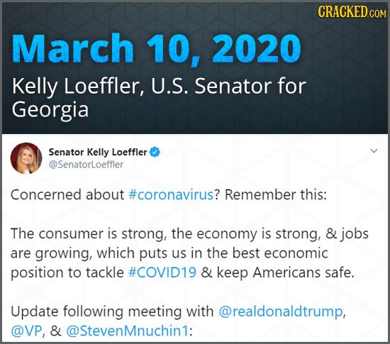 March 10, 2020 Kelly Loeffler, U.S. Senator for Georgia Senator Kelly Loeffler @Senatorloeffler Concerned about #coronavirus? Remember this: The consu