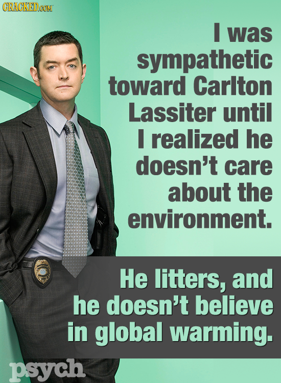 CRACKEDCONT I was sympathetic toward Carlton Lassiter until I realized he doesn't care about the environment. He litters, and he doesn't believe in gl