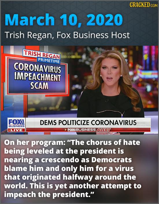 CRACKED COM March 10, 2020 Trish Regan, Fox Business Host TRISH REGAN PRIMETIME CORONAVIRUS IMPEACHMENT SCAM FOXI DEMS POLITICIZE CORONAVIRUS BUSINESS