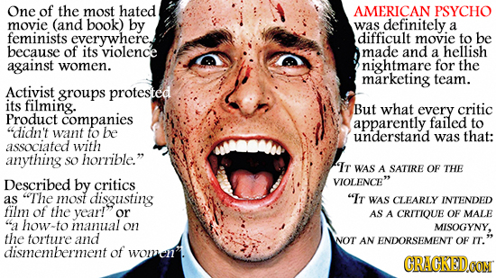 One of the most hated AMERICAN PSYCHO movie (and book) by was definitely a feminists everywhere difficult movie to be because of its violence made and