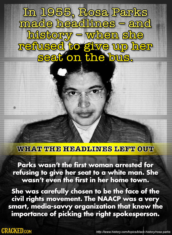 In 1955, RoSA Parks made headlines and history when she refused to give up her seat on the bus. WHAT THE HEADLINES LEFT OUT Parks wasn't the first wom