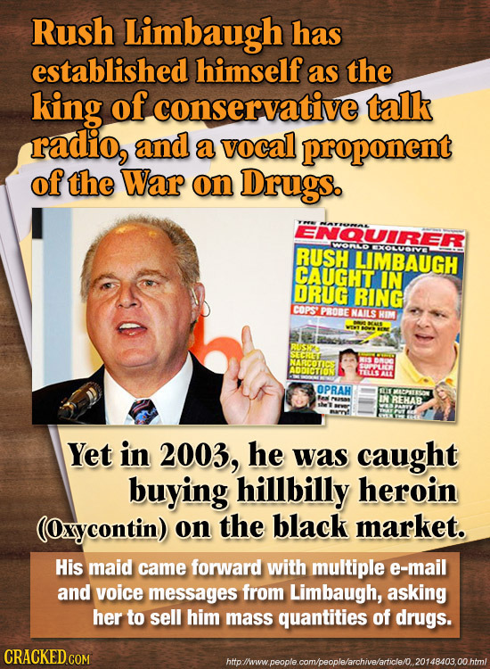 Rush Limbaugh has established himself as the king of. conservative talk radio, and a vocal proponent of the War on Drugs. ENQUIRER WORAO RUSH EXOLVORV