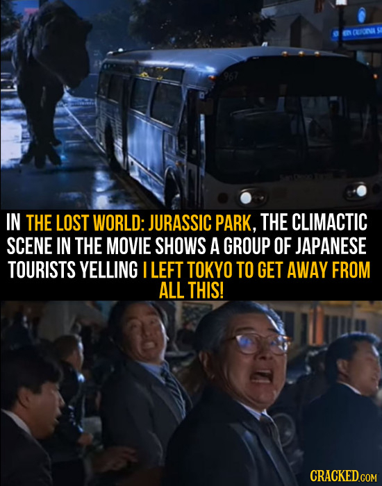 NCEOVA IN THE LOST WORLD: JURASSIC PARK, THE CLIMACTIC SCENE IN THE MOVIE SHOWS A GROUP OF JAPANESE TOURISTS YELLING I LEFT TOKYO TO GET AWAY FROM ALL