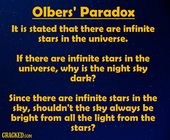 Olbers' Paradox It is stated that there are infinite stars in the universe. If there are infinite stars in the universe, why is the night sky dark? Si