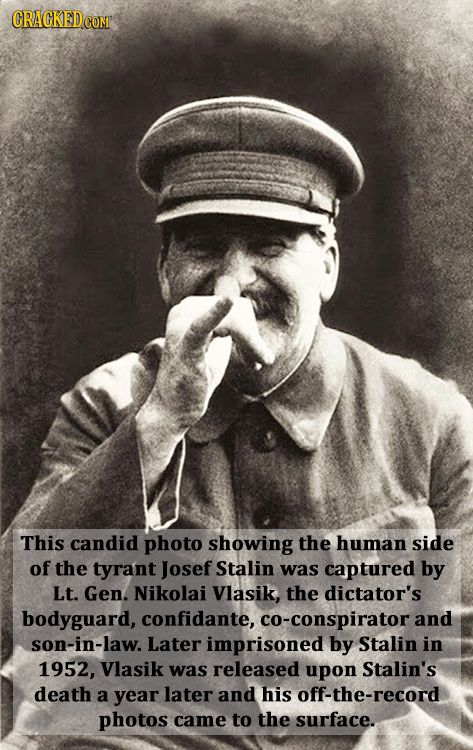 CRACKED COMT This candid photo showing the human side of the tyrant Josef Stalin was captured by Lt. Gen. Nikolai Vlasik, the dictator's bodyguard, co