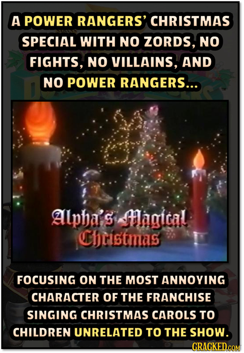 A POWER RANGERS' CHRISTMAS SPECIAL WITH NO ZORDS, NO FIGHTS, NO VILLAINS, AND NO POWER RANGERS... Alpha's Magital Christmas FOCUSING ON THE MOST ANNOY