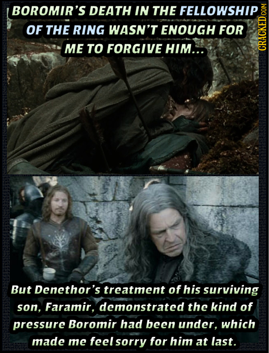 BOROMIR'S DEATH IN THE FELLOWSHIP OF THE RING WASN'T ENOUGH FOR ME TO FORGIVE HIM... GRAUI But Denethor's treatment of his surviving son, Faramir, dem