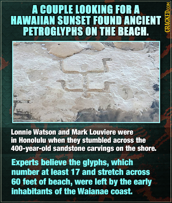 A COUPLE LOOKING FOR A HAWAIIAN SUNSET FOUND ANCIENT PETROGLYPHS ON THE BEACH. CRAG Lonnie Watson and Mark Louviere were in Honolulu when they stumble