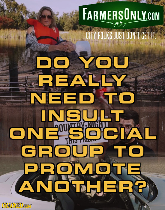 FARMERSONLY.COM CITY FOLKS JUST DON'T GET IT. DO YOU REALLY NEED TO INSULT ONE OUNTRY SOCIAL TIJ GROUP TO PROMOTE ANOTHER? CRACKEDCOMT