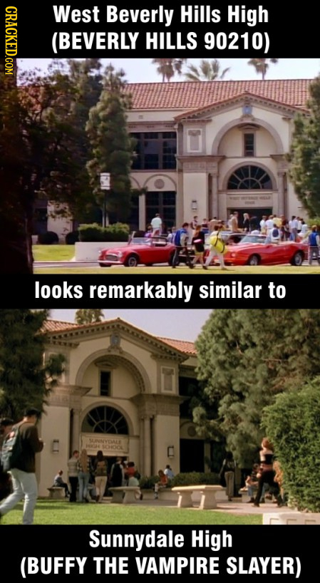 CRACKED.GOM West Beverly Hills High (BEVERLY HILLS 90210) looks remarkably similar to C SINNYEMALLE SODOL C Sunnydale High (BUFFY THE VAMPIRE SLAYER)
