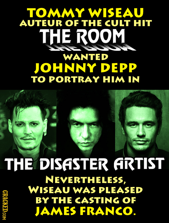 TOMMY WISEAU AUTEUR OF THE CULT HIT THE ROOM WANTED JOHNNY DEPP TO PORTRAY HIM IN THE DISASTER ARTIST NEVERTHELESS, WISEAU WAS PLEASED CRACKED.COM BY