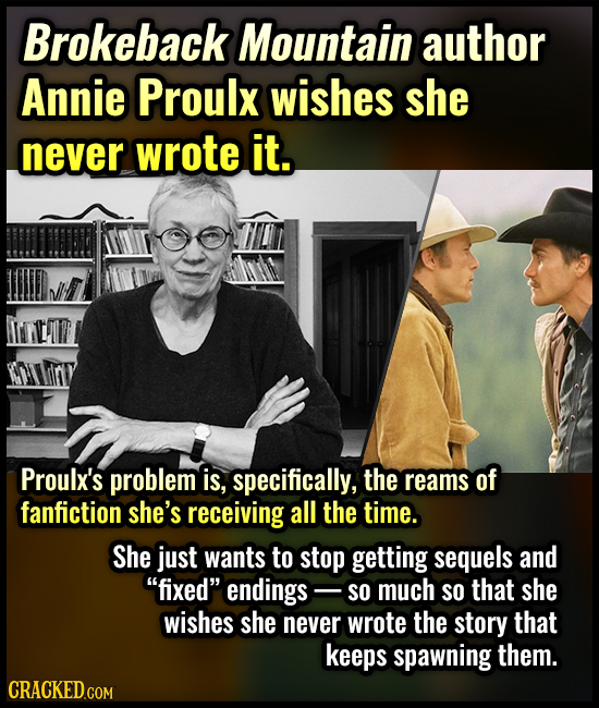 Brokeback Mountain author Annie Proulx wishes she never wrote it. Proulx's problem is, specifically, the reams of fanfiction she's receiving all the t