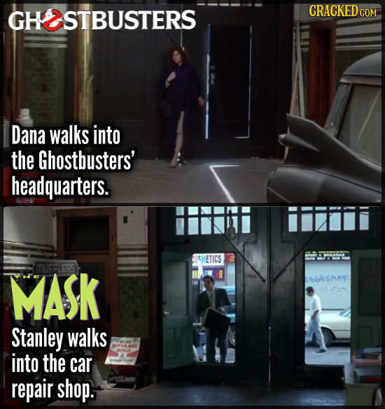 GHSTBUSTERS CRACKED COM Dana walks into the Ghostbusters' headquarters. SI ETICS MASK MUFFLERS ERS SblGstupF Stanley walks into the car repair shop.