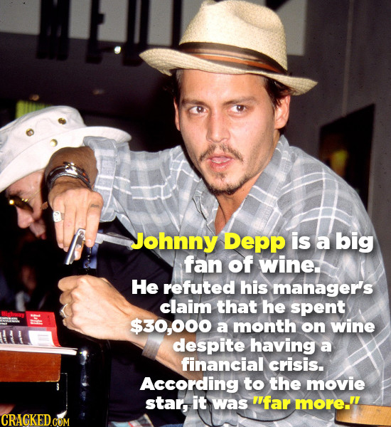 Johnny Depp is a big fan of wine He refuted his manager's claim that he spent $30,000 a month on wine M despite having a financial crisis. According t