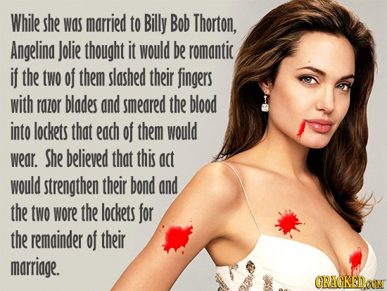 While she was married to Billy Bob Thorton, Angelina Jolie thought it would be romantic if the two of them slashed their fingers with razor blades and