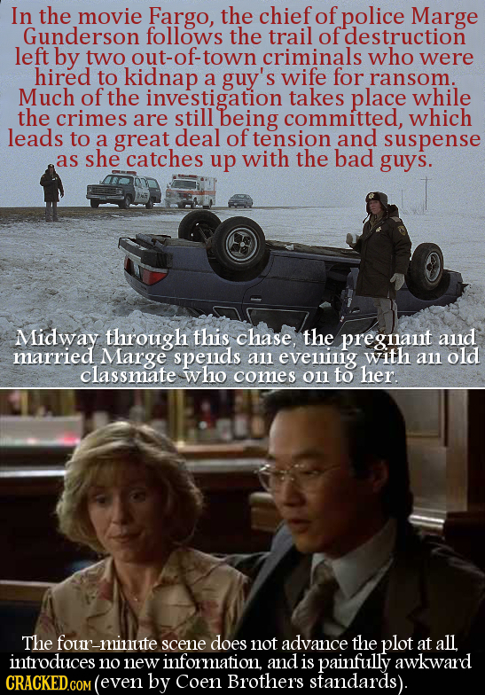 In the movie Fargo, the chief of police Marge Gunderson follows the trail of fdestruction left by two out-of-town criminals who were hired to kidnap a