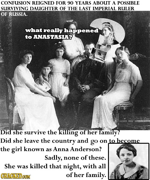 CONFUSION REIGNED FOR 90 YEARS ABOUT A POSSIBLE SURVIVING DAUGHTER OF THE LAST IMPERIAL RULER OF RUSSIA. what really happened to ANASTASIA? Did she su