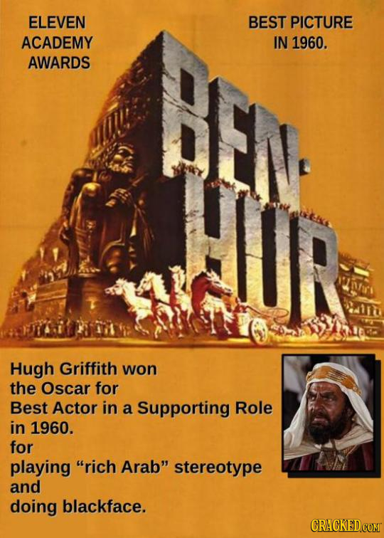 ELEVEN BEST PICTURE ACADEMY IN 1960. AWARDS Hugh Griffith won the Oscar for Best Actor in a Supporting Role in 1960. for playing rich Arab stereotyp