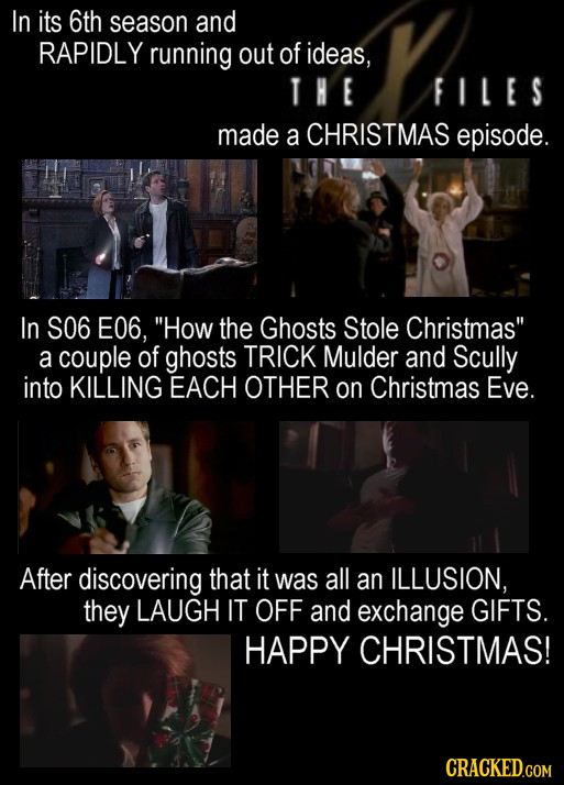 In its 6th season and RAPIDLY running out of ideas, THE FILES made a CHRISTMAS episode. In S06 E06, How the Ghosts Stole Christmas a couple of ghost