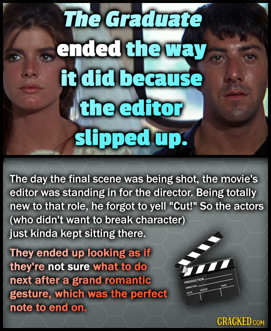 The Graduate ended the way it did because the editor slipped up. The day the final scene was being shot, the movie's editor was standing in for the di