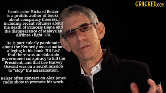 CRACKED.COM Iconic actor Richard Belzer is a prolific author of books about conspiracy theories, including recent yolumes about the death of Princess