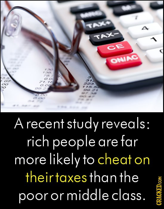 06 TAX> TAX- CE OMAC 0 2 31 7118 oo 223. ooo O 115 63 99 012 20 ON A recent study reveals: rich people far are more likely to cheat on theirtaxes than