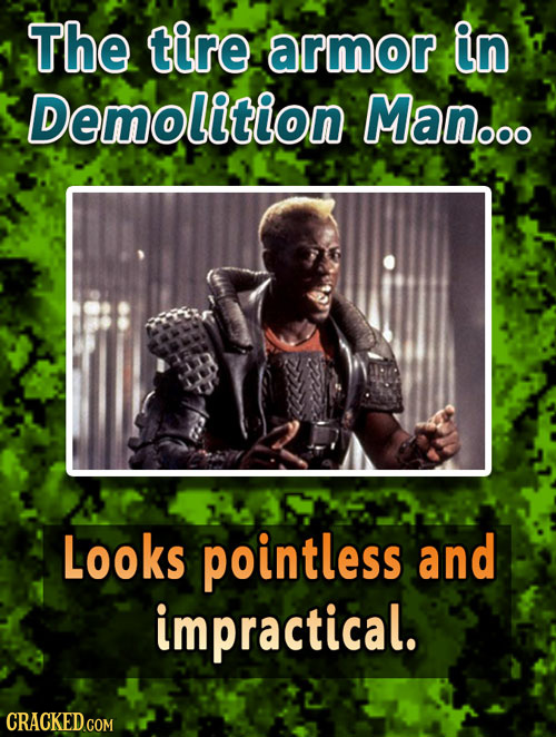 The tire armor in Demolition Man... Looks pointless and impractical.