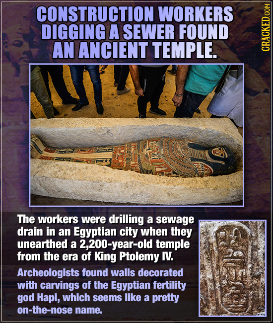 CONSTRUCTION WORKERS DIGGING A SEWER FOUND AN ANCIENT TEMPLE. CRAUA The workers were drilling a sewage drain in an Egyptian city when they unearthed a