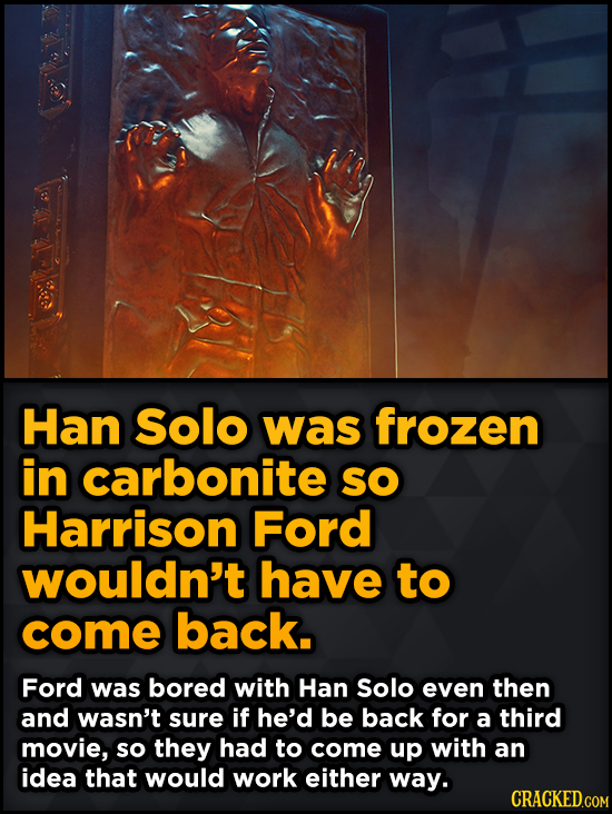 Unpredictably Weird Decisions That Gave Us Major Movie Moments - Han Solo was frozen in carbonite SO Harrison Ford wouldn't have to come back.