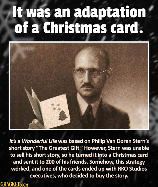 It was an adaptation of a Christmas card. It's a Wonderful Life was based on Philip Van Doren Stern's shoRT story The Greatest Gift. However, Stern