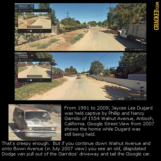 y From 1991 to 2009, Jaycee Lee Dugard was held captive by Phillip and Nancy Garrido of 1554 Walnut Avenue, Antioch, California. Google Street View fr