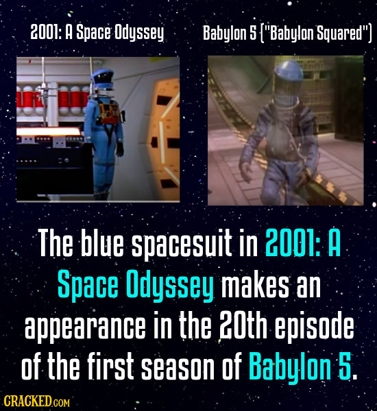 2001: A Space Odyssey Babylon 5 ['Babylon Squared] The blue spacesuit in 2001: A Space Odyssey makes an appearance in the 20th episode of the first s