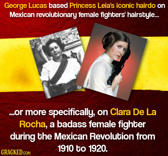 George Lucas based Princess Leia's iconic hairdo on Mexican revolutionary female fighters' hairstyle... ...or more specifically, on Clara De La Rocha,