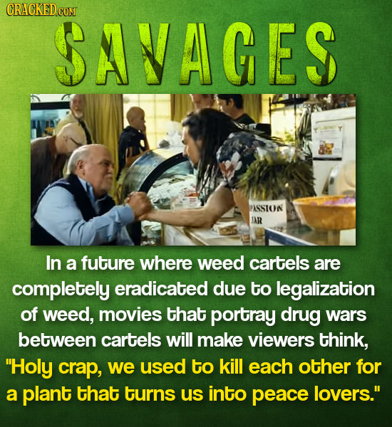 SAVAGES PASSTON JAR In a future where weed cartels are completely eradicated due to legalization of weed, movies that portray drug wars between cartel