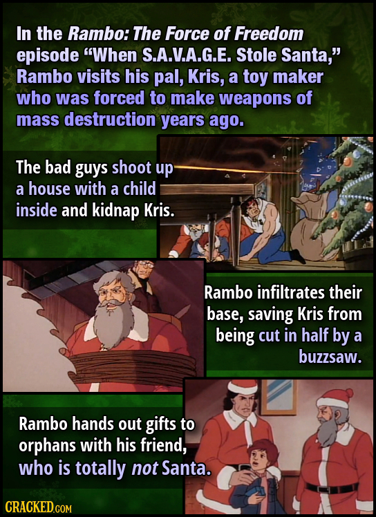 In the Rambo: The Force of Freedom episode When S.A.V.A.G.E. Stole Santa, Rambo visits his pal, Kris, a toy maker who was forced to make weapons of