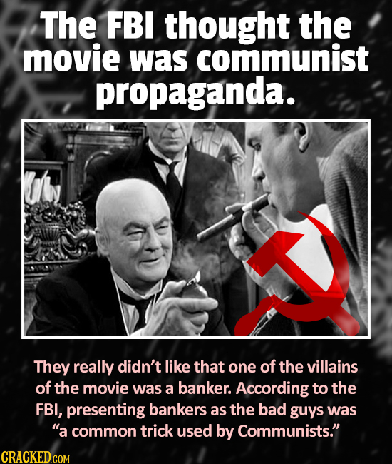 The FBI thought the movie was communist propaganda. They really didn't like that one of the villains of the movie was a banker. According to the FBI,