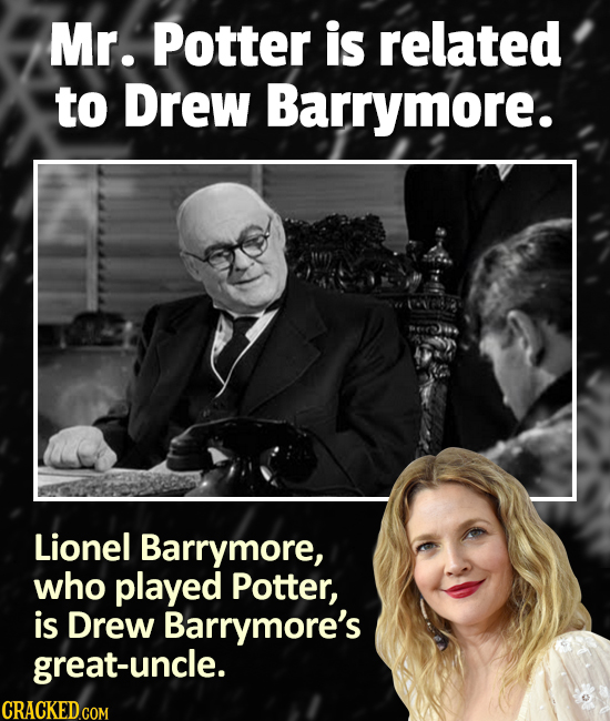 Mr. Potter is related to Drew Barrymore. Lionel Barrymore, who played Potter, is Drew Barrymore's great-uncle. CRACKEDCoM