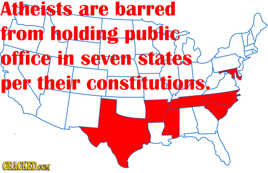 Atheists are barred from holding public office in seven states per their constitutions. CRACKED