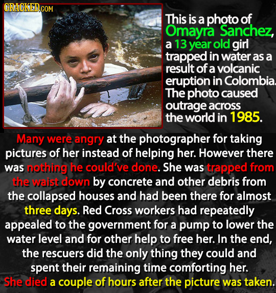 GRACKED.COM This is a photo of Omayra Sanchez, a 13 year old girl trapped in water as a result of a volcanic eruption in Colombia. The photo caused ou