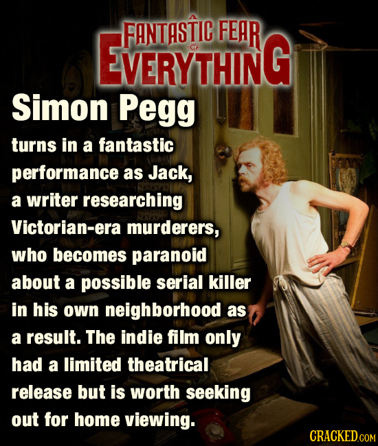 EVERYTHING FANTASTIC FEAR VERY Simon Pegg turns in a fantastic performance as Jack, a writer researching Victorian-era murderers, who becomes paranoid